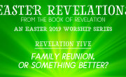 Family Reunion? (Or Something Better?) [Easter Revelations