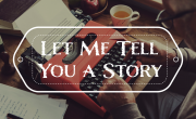 Let Me Tell You a Story...IT'S NEVER TOO LATE